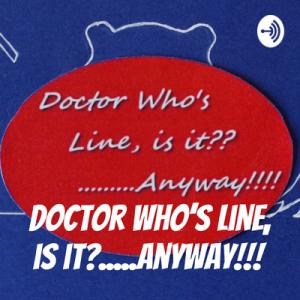 Doctor Who's Line, is it?....Anyway!!!